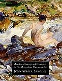 img - for American Drawings and Watercolors in the Metropolitan Museum of Art: John Singer Sargent book / textbook / text book