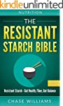 Nutrition: The Resistant Starch Bible...
