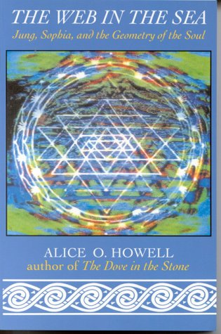 The Web in the Sea: Jung, Sophia, and the Geometry of the Soul, Alice O. Howell