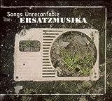 echange, troc Ersatz Musika - Songs Unrecantable