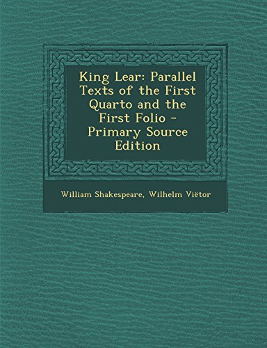 King Lear: Parallel Texts of the First Quarto and the First Folio - Primary Source Edition