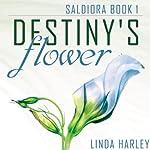 Destiny's Flower   Linda Harley
