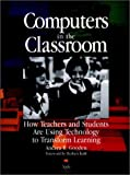 img - for Computers in the Classroom: How Teachers and Students Are Using Technology to Transform Learning book / textbook / text book