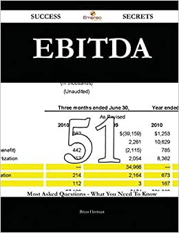 EBITDA 51 Success Secrets: 51 Most Asked Questions On EBITDA - What You Need To Know