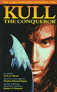 Kull The Conqueror by Sean A. Moore, Charles Edward Pogue and Robert E. Howard