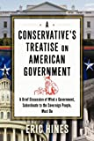 img - for A Conservative's Treatise on American Government: A Brief Discussion of what a Government, Subordinate to the Sovereign People, Must Do book / textbook / text book