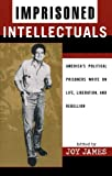img - for Imprisoned Intellectuals: America's Political Prisoners Write on Life, Liberation, and Rebellion (Transformative Politics Series, ed. Joy James) book / textbook / text book