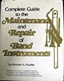 Complete Guide to the Maintenance and Repair of Band Instruments by Mueller Kenneth A. (1982-02-01) Hardcover