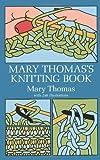 Mary Thomas's Knitting Book (0486228177) by Thomas, Mary