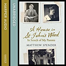 A House in St John's Wood: In Search of My Parents (       UNABRIDGED) by Matthew Spender Narrated by Laurence Kennedy
