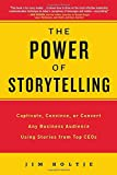 img - for The Power of Storytelling: Captivate, Convince, or Convert Any Business Audience UsingStories from Top CEOs book / textbook / text book
