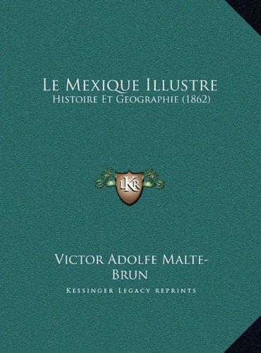 Le Mexique Illustre: Histoire Et Geographie (1862)