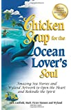 Chicken Soup for the Ocean Lover's Soul: Amazing Sea Stories and Wyland Artwork to Open the Heart and Rekindle the Spirit (Chicken Soup for Soul)