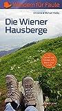 Die Wiener Hausberge - Wandern für Faule: 42 Touren mit Gondel, Lift, Bahn und Schiff
