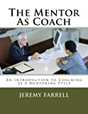 img - for The Mentor As Coach: An Introduction to Coaching as a Mentoring Style (Personal Leadership) book / textbook / text book