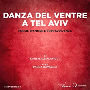Danza del ventre a Tel Aviv [Belly Dancing in Tel Aviv]: Poesie d'amore e sopravvivenza [Poems of Love and Survival] | [Karen Alkalay-Gut]