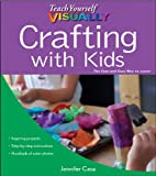 Teach Yourself VISUALLY Crafting with Kids