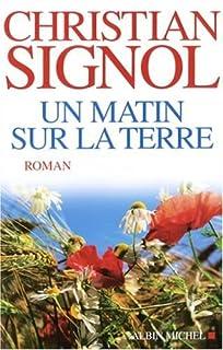 Un matin sur la terre : roman, Signol, Christian