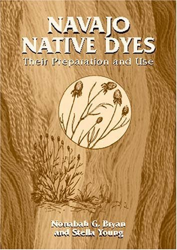Navajo Native Dyes: Their Preparation and Use by Nonabah G. Bryan (2002-05-31) (Navajo Native Dyes compare prices)