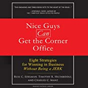 Nice Guys Can Get the Corner Office: Eight Strategies for Winning in Business Without Being a Jerk | [Russ C. Edelman, Timothy R. Hiltabiddle, Charles C. Manz]