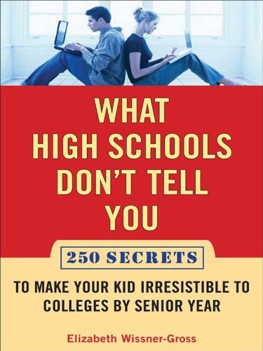 Elizabeth Wissner-Gross - What High Schools Don't Tell You (And Other Parents Don't Want You toKnow)