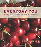 Everyday You: Create Your Day with Joy and Mindfulness (1573242861) by Maisel, Eric