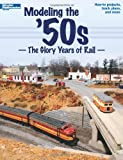 Modeling the '50s: The Glory Years of Rail (Model Railroader)