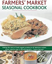 Farmers39 Market Seasonal Cookbook Making the most of fresh organic produce in 65 delicious recipes