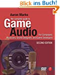 The Complete Guide to Game Audio: For...
