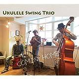 Ukulele Swing Trio / COMIN' HOME