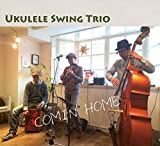 Ukulele Swing Trio / COMIN' HOME