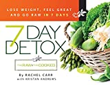 7 Day Detox: Lose weight, feel great and go raw in just 7 days!