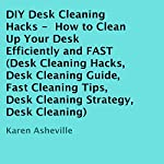 DIY Desk Cleaning Hacks: How to Clean Up Your Desk Efficiently and FAST | Karen Asheville