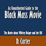 An Unauthorized Guide to the Black Mass Movie: The Movie about Whitey Bulger and the FBI | D. Carter