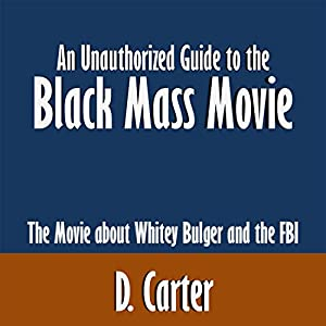An Unauthorized Guide to the Black Mass Movie: The Movie about Whitey Bulger and the FBI Audiobook