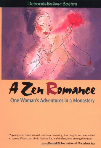 A Zen Romance: One Woman's Adventures in a Monastery