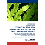 Efficacy of Teak and Dahoma Extractive in Ten Less Used Timb: EFFICACY OF TECTONA GRANDIS (TEAK) AND PIPTADENIASTRUM...