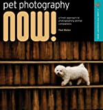 Pet Photography NOW!: A Fresh Approach to Photographing Animal Companions (A Lark Photography Book)