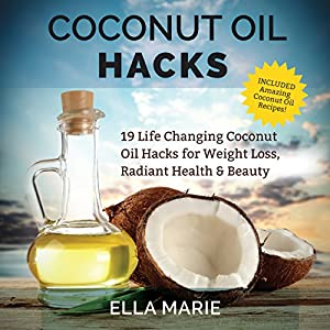 Coconut Oil Hacks: 19 Life Changing Coconut Oil Hacks for Weight Loss, Radiant Health & Beauty Including Amazing Coconut Oil Recipes (       ungekürzt) von Ella Marie Gesprochen von: Dana Domenick