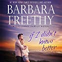 If I Didn't Know Better: The Callaways, Book 9 Audiobook by Barbara Freethy Narrated by Eva Kaminsky
