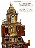 Extravagant Inventions: The Princely Furniture of the Roentgens (Metropolitan Museum of Art)