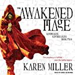 The Awakened Mage (       UNABRIDGED) by Karen Miller Narrated by Kirby Heyborne