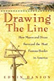img - for By Edwin Danson Drawing the Line : How Mason and Dixon Surveyed the Most Famous Border in America (1st Edition) book / textbook / text book