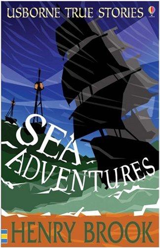 Sea Adventures (Usborne True Stories)