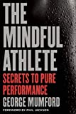 The Mindful Athlete: Secrets to Peak Performance