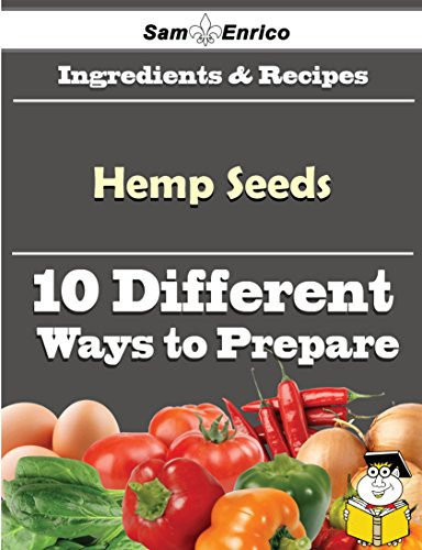 10 Ways to Use Hemp Seeds (Recipe Book) by Sam Enrico