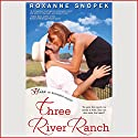 Three River Ranch (       UNABRIDGED) by Roxanne Snopek Narrated by Joanna Patrick
