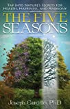 The Five Seasons: Tap Into Nature's Secrets for Health, Happiness, and Harmony