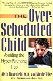 The Over-scheduled Child: Avoiding the Hyper-parenting Trap by Alvin Rosenfeld, Wise, Nicole, Coles, Robert (2001) Paperback