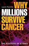 Lauren Pecorino Why Millions Survive Cancer: The successes of science